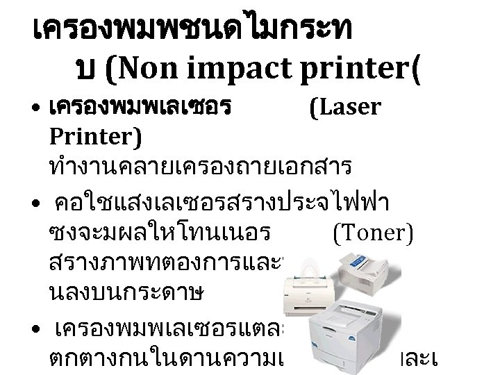 เครองพมพชนดไมกระท บ (Non impact printer( • เครองพมพเลเซอร (Laser Printer) ทำงานคลายเครองถายเอกสาร • คอใชแสงเลเซอรสรางประจไฟฟา ซงจะมผลใหโทนเนอร (Toner)