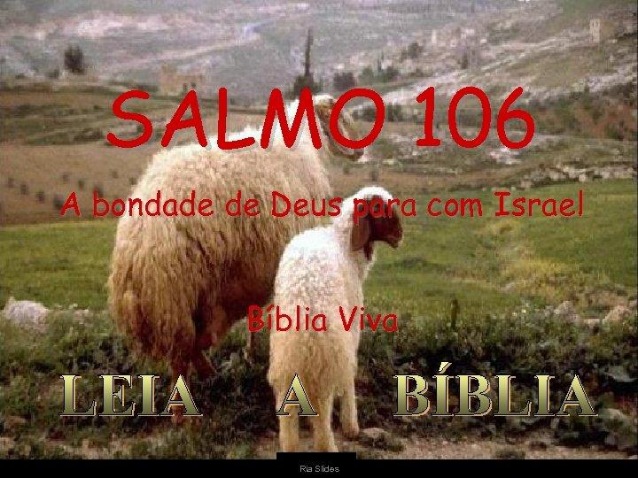 SALMO 106 A bondade de Deus para com Israel Bíblia Viva Ria Slides