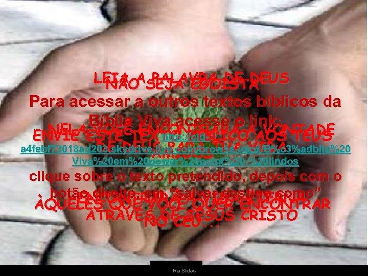 LEIA ASEJA EGOISTA NÃO PALAVRA DE DEUS Para acessar a outros textos bíblicos da