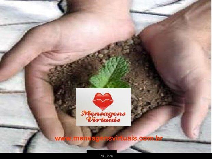 www. mensagensvirtuais. com. br Ria Slides