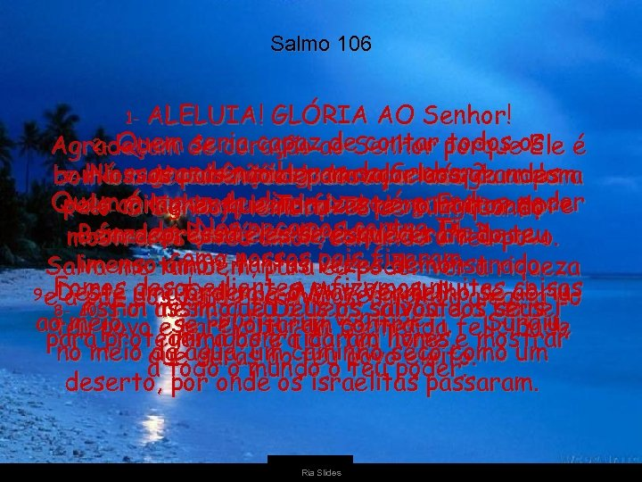 Salmo 106 ALELUIA! GLÓRIA AO Senhor! 2 - Quem seria capaz de contar todos