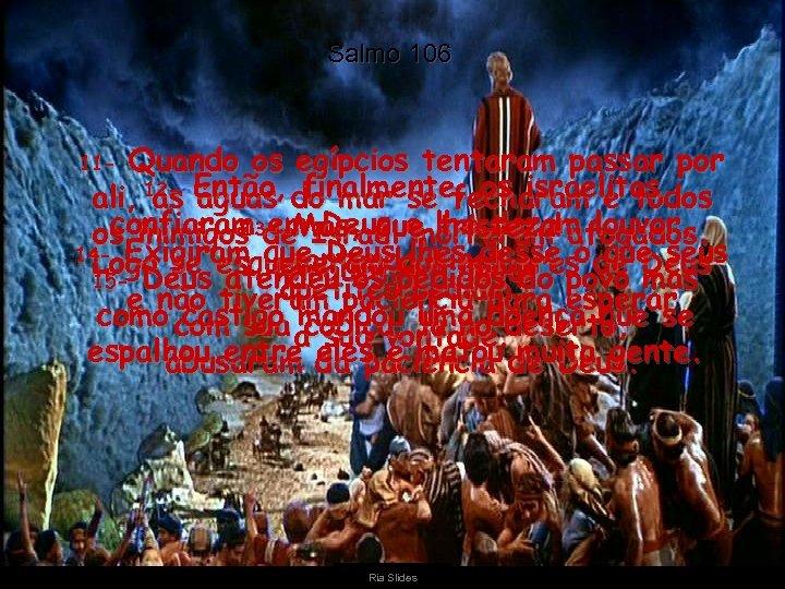 Salmo 106 Quando os egípcios tentaram passar por ali, 12 - Então, do mar