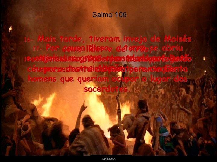 Salmo 106 Mais tarde, tiveram inveja de Moisés 17 - Por como líder e