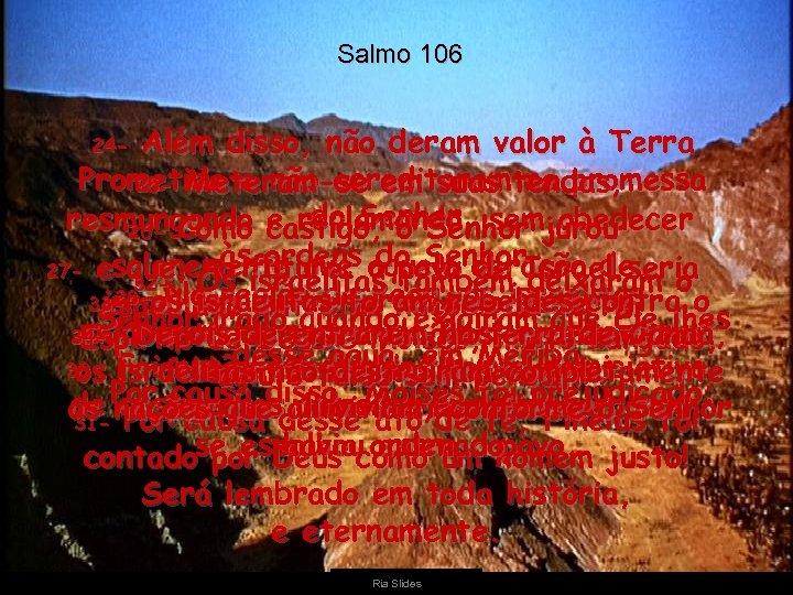 Salmo 106 Além disso, não deram valor à Terra Prometida e não acreditaram tendas,
