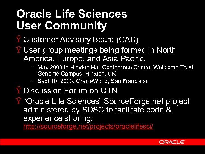 Oracle Life Sciences User Community Ÿ Customer Advisory Board (CAB) Ÿ User group meetings