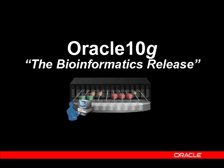"""Oracle 10 g """"The Bioinformatics Release"""""""