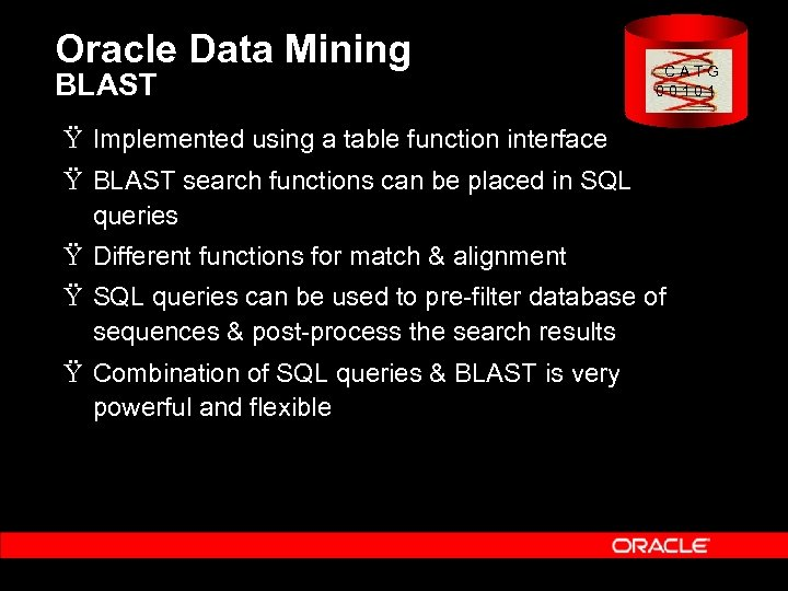 Oracle Data Mining BLAST C A T G 0 0 1 Ÿ Implemented using