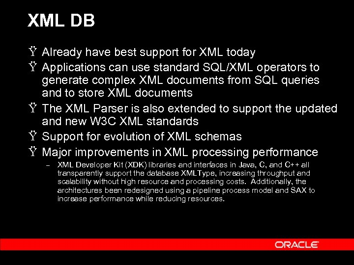 XML DB Ÿ Already have best support for XML today Ÿ Applications can use