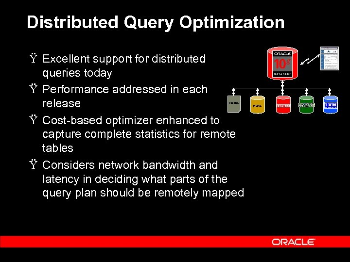 Distributed Query Optimization Ÿ Excellent support for distributed queries today Ÿ Performance addressed in