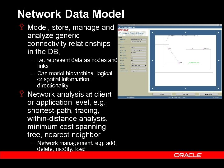Network Data Model Ÿ Model, store, manage and analyze generic connectivity relationships in the
