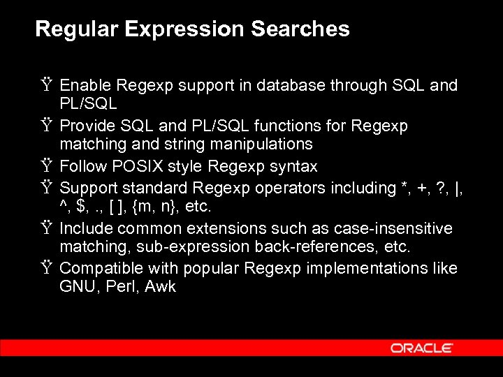 Regular Expression Searches Ÿ Enable Regexp support in database through SQL and PL/SQL Ÿ