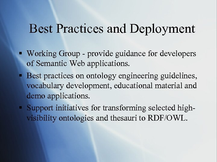 Best Practices and Deployment § Working Group - provide guidance for developers of Semantic