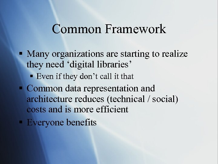 Common Framework § Many organizations are starting to realize they need 'digital libraries' §
