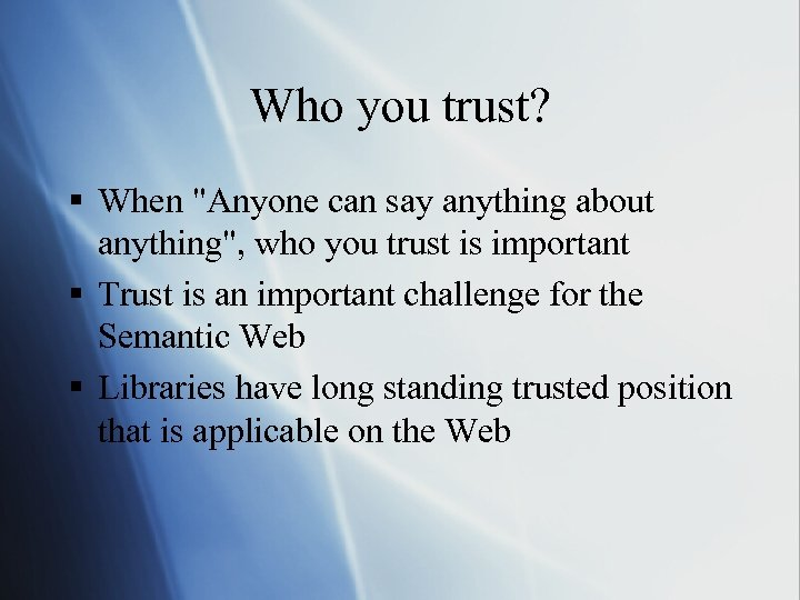 Who you trust? § When