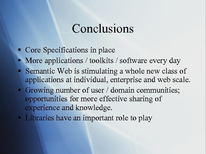 Conclusions § Core Specifications in place § More applications / toolkits / software every