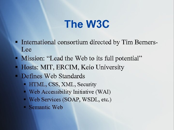 The W 3 C § International consortium directed by Tim Berners. Lee § Mission: