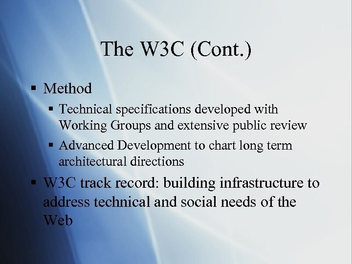 The W 3 C (Cont. ) § Method § Technical specifications developed with Working