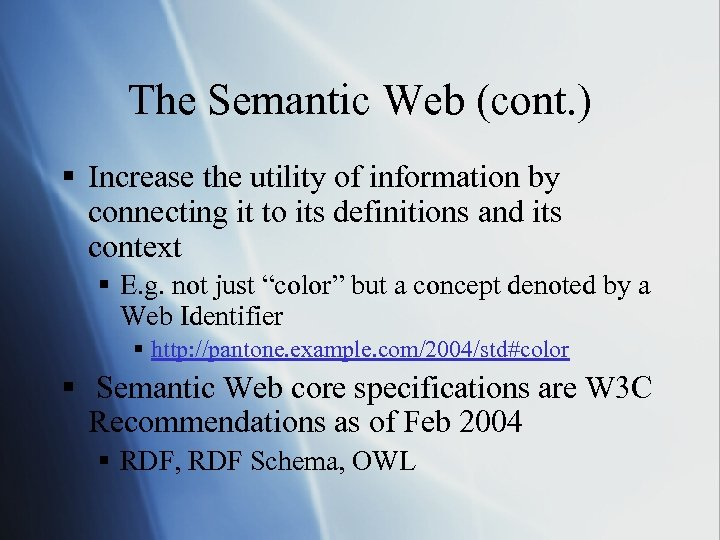 The Semantic Web (cont. ) § Increase the utility of information by connecting it