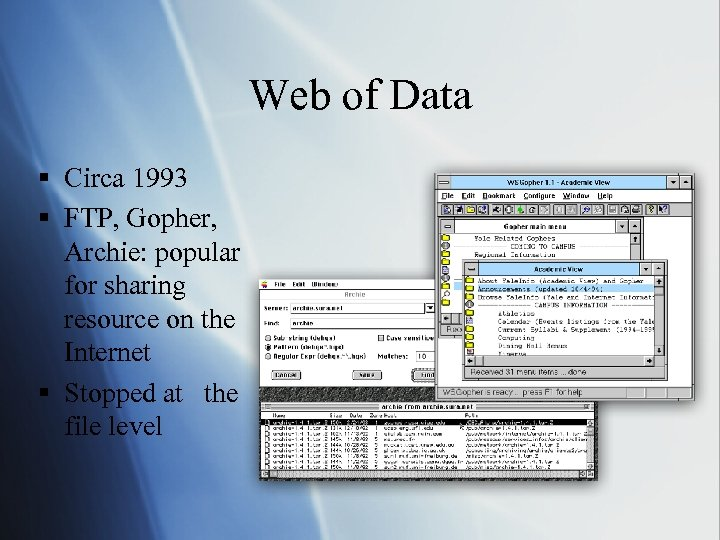 Web of Data § Circa 1993 § FTP, Gopher, Archie: popular for sharing resource