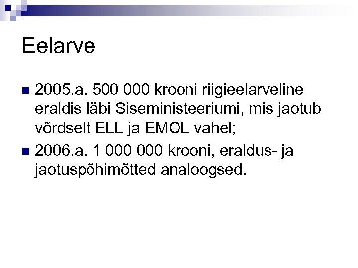 Eelarve 2005. a. 500 000 krooni riigieelarveline eraldis läbi Siseministeeriumi, mis jaotub võrdselt ELL