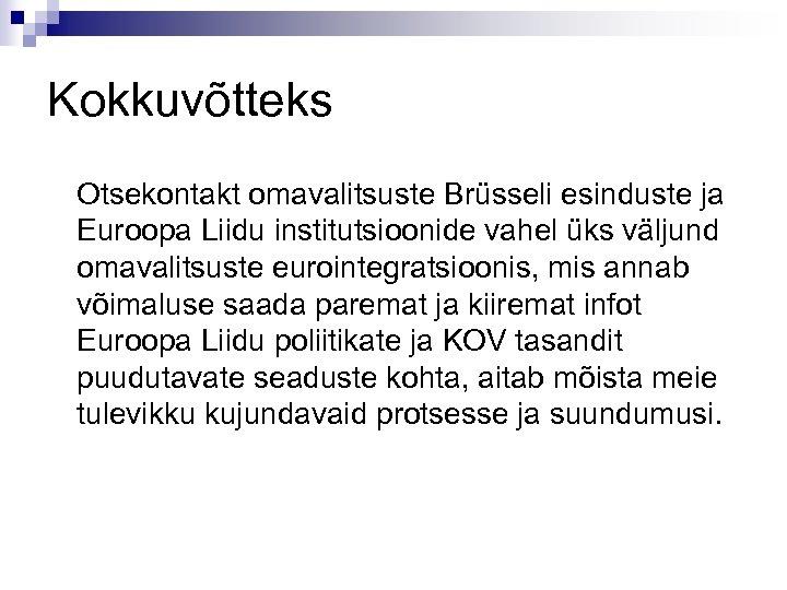 Kokkuvõtteks Otsekontakt omavalitsuste Brüsseli esinduste ja Euroopa Liidu institutsioonide vahel üks väljund omavalitsuste eurointegratsioonis,