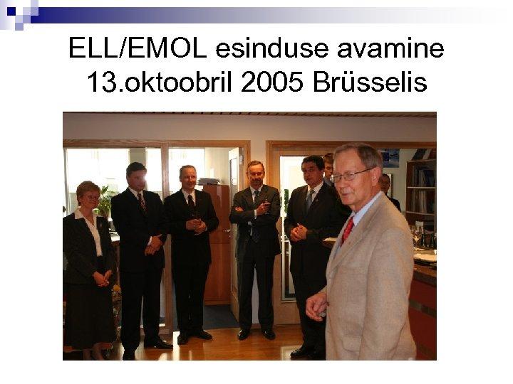 ELL/EMOL esinduse avamine 13. oktoobril 2005 Brüsselis