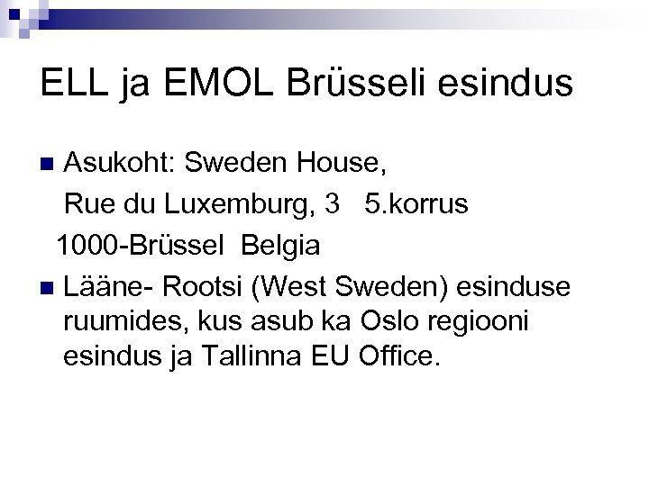 ELL ja EMOL Brüsseli esindus Asukoht: Sweden House, Rue du Luxemburg, 3 5. korrus