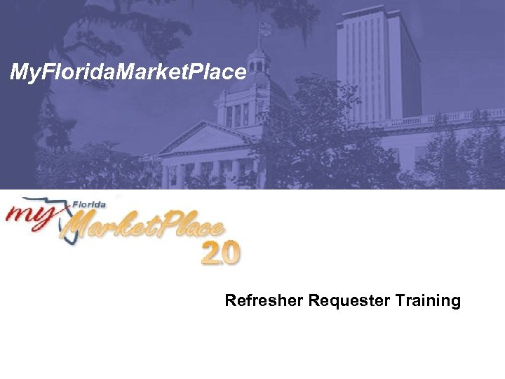 My. Florida. Market. Place Refresher Requester Training