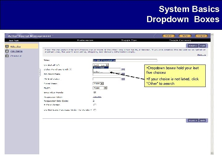 System Basics Dropdown Boxes • Dropdown boxes hold your last five choices • If