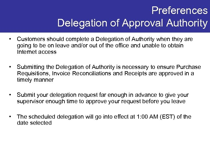 Preferences Delegation of Approval Authority • Customers should complete a Delegation of Authority when