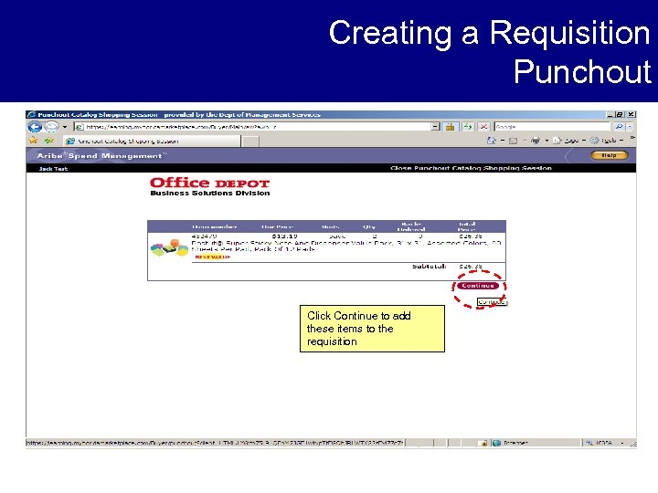 Creating a Requisition Punchout Click Continue to add these items to the requisition