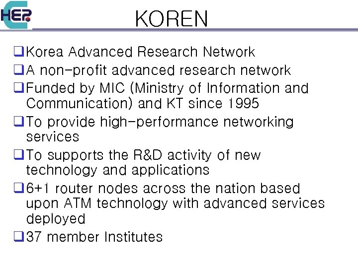 KOREN q Korea Advanced Research Network q A non-profit advanced research network q Funded