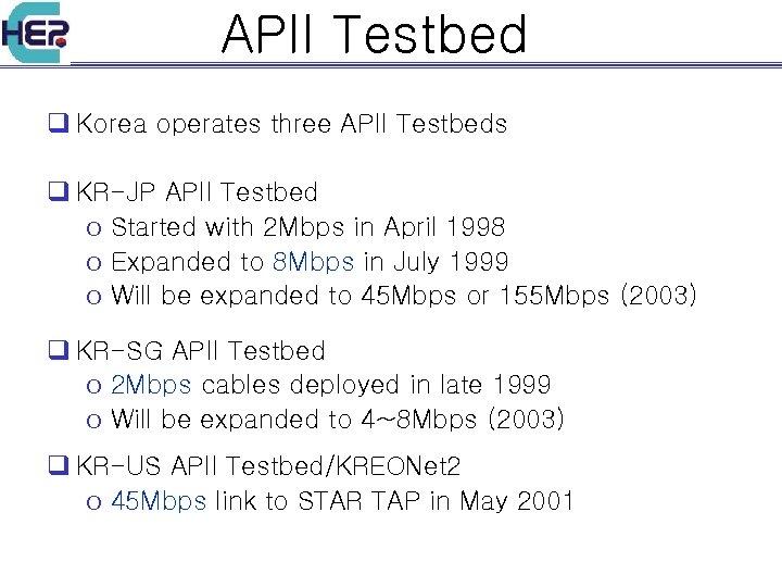 APII Testbed q Korea operates three APII Testbeds q KR-JP APII Testbed o Started