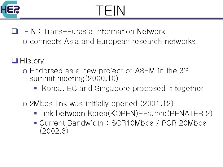 TEIN q TEIN : Trans-Eurasia Information Network o connects Asia and European research networks