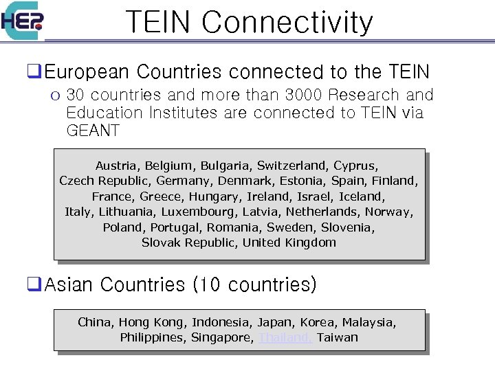 TEIN Connectivity q European Countries connected to the TEIN o 30 countries and more