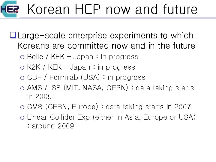 Korean HEP now and future q Large-scale enterprise experiments to which Koreans are committed