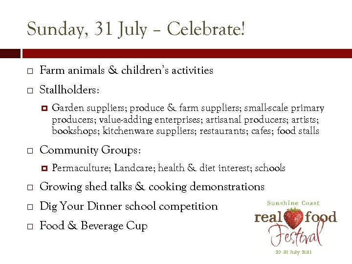 Sunday, 31 July – Celebrate! Farm animals & children's activities Stallholders: Garden suppliers; produce