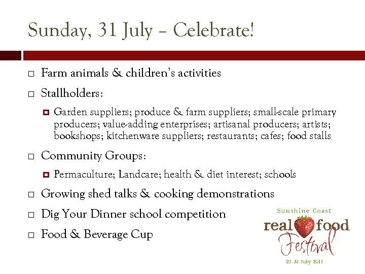 Sunday, 31 July – Celebrate! Farm animals & children's activities Stallholders: Garden suppliers; produce
