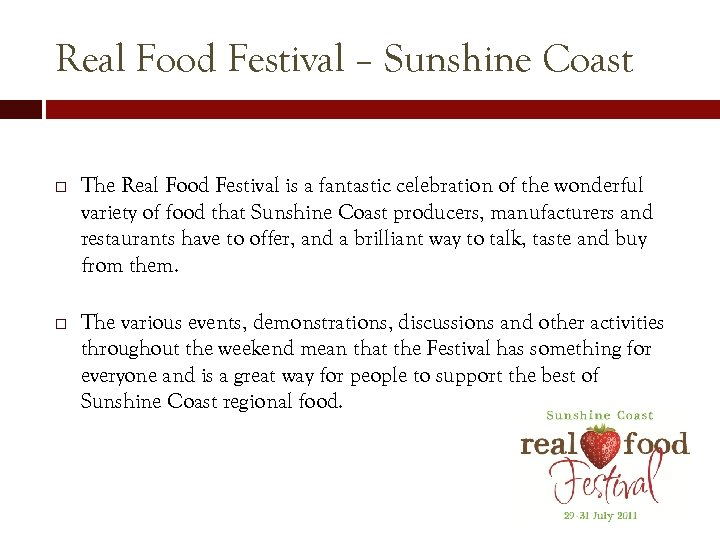 Real Food Festival – Sunshine Coast The Real Food Festival is a fantastic celebration