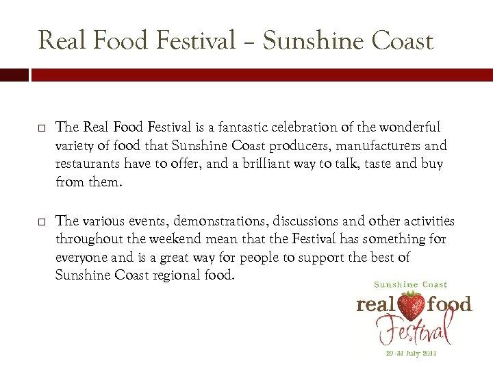 Real Food Festival – Sunshine Coast The Real Food Festival is a fantastic celebration