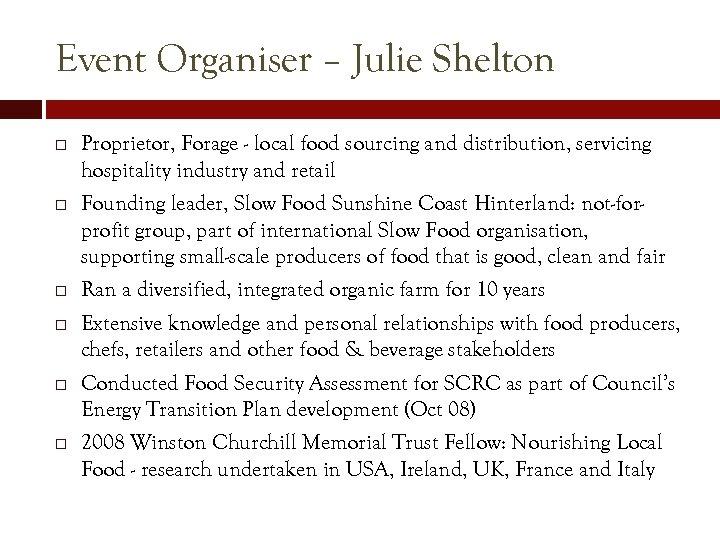 Event Organiser – Julie Shelton Proprietor, Forage - local food sourcing and distribution, servicing