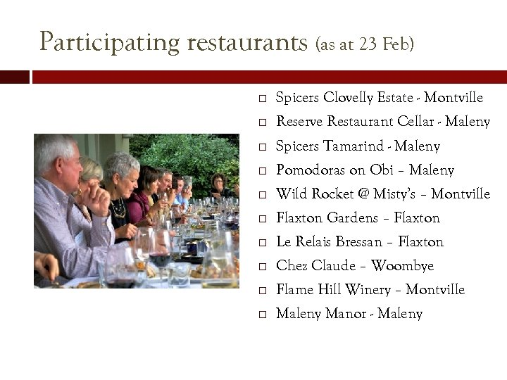Participating restaurants (as at 23 Feb) Spicers Clovelly Estate - Montville Reserve Restaurant Cellar