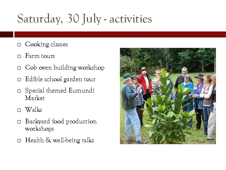 Saturday, 30 July - activities Cooking classes Farm tours Cob oven building workshop Edible