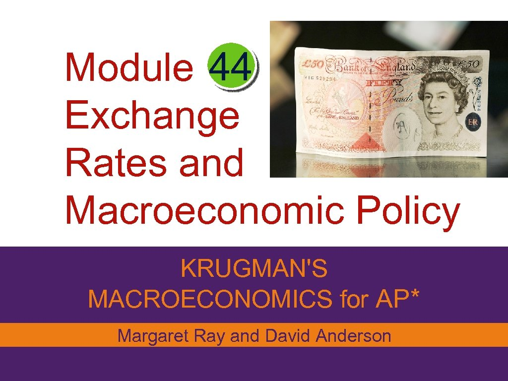 Module 44 Exchange Rates and Macroeconomic Policy KRUGMAN'S MACROECONOMICS for AP* Margaret Ray and