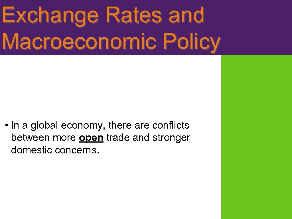 Exchange Rates and Macroeconomic Policy • In a global economy, there are conflicts between