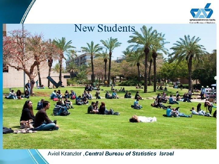 New Students Aviel Kranzler , Central Bureau of Statistics Israel