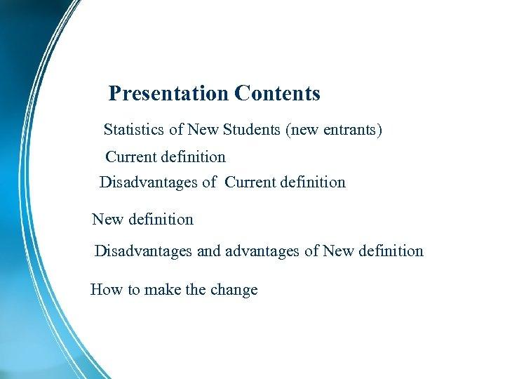 Presentation Contents Statistics of New Students (new entrants) Current definition Disadvantages of Current definition