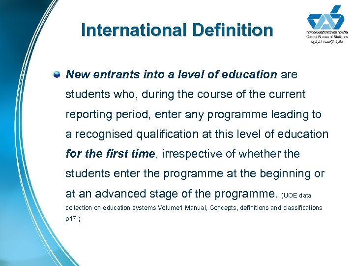 International Definition New entrants into a level of education are students who, during the