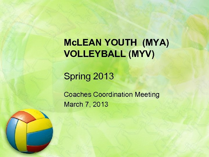 Mc. LEAN YOUTH (MYA) VOLLEYBALL (MYV) Spring 2013 Coaches Coordination Meeting March 7, 2013
