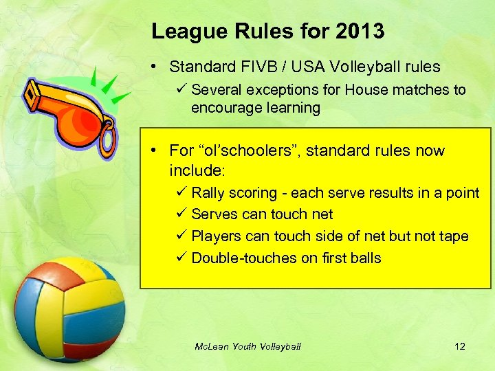 League Rules for 2013 • Standard FIVB / USA Volleyball rules ü Several exceptions